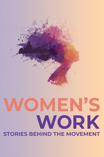 Women's Work: Stories Behind the Movement