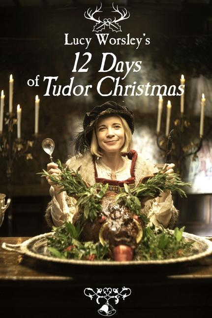 Lucy Worsley's 12 Days of Tudor Christmas Poster