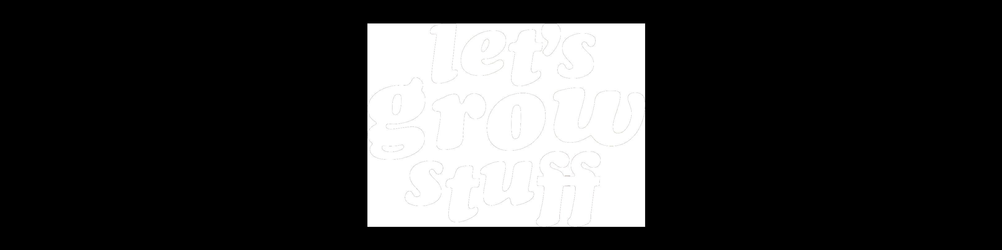 Let's Grow Stuff