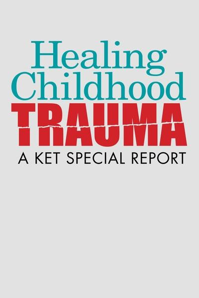 Healing Childhood Trauma: A KET Special Report