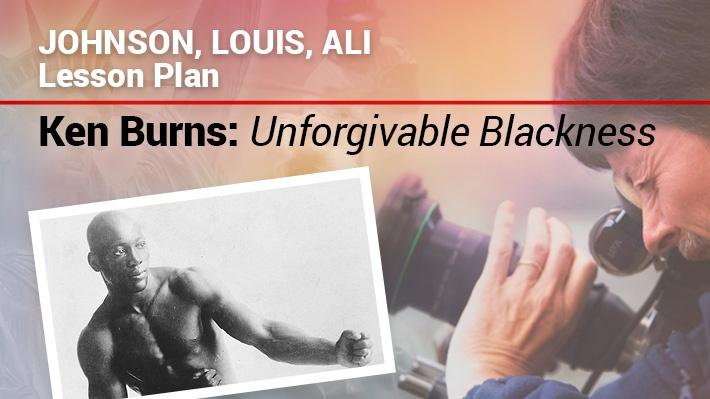 Johnson, Louis, Ali: Lesson Plan | Ken Burns: Unforgivable Blackness