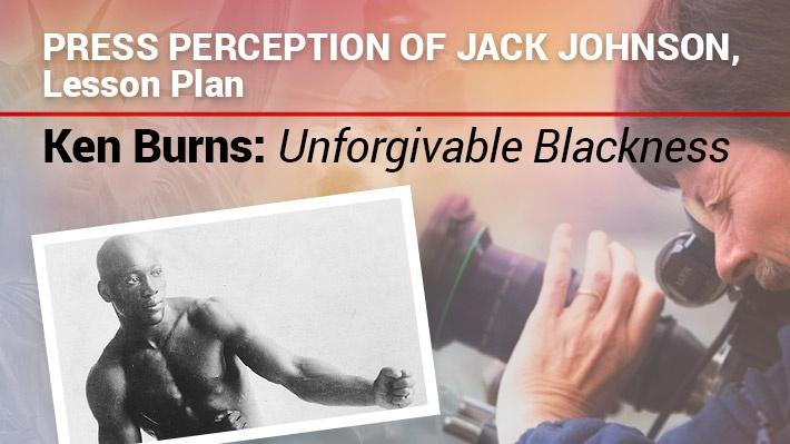 Press Perception of Jack Johnson: Lesson Plan | Ken Burns: Unforgivable Blackness