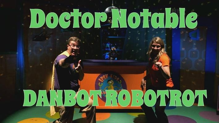 "Doctor Notable ""DanBot Robotrot"""