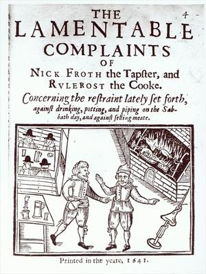 'The Lamentable Complaints of Nick Froth the tapster and Rulerost the Cooke', printed in 1641