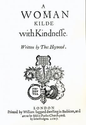 Title Page to 'A Woman Killed with Kindness' by Thomas Heywood, 1607