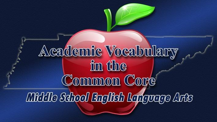 Academic Vocabulary in the Common Core: Middle School English Language Arts