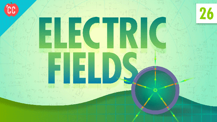 Electric Fields | Crash Course Physics