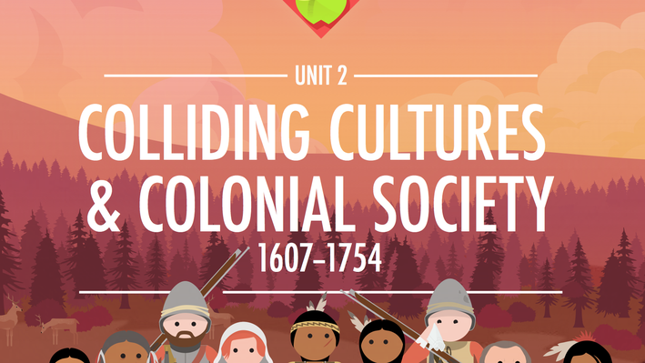 Colliding Cultures & Colonial Society: 1607 – 1754 | Crash Course US History