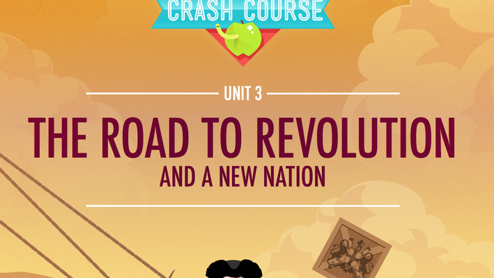 The Road to Revolution And a New Nation | Crash Course US History