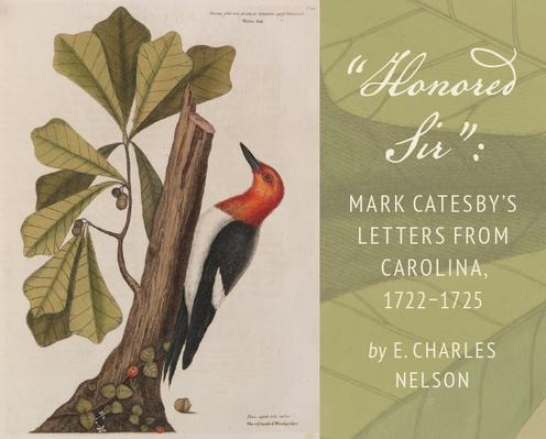 """Honored Sir"": Mark Catesby's Letters from Carolina, 1722–1725"