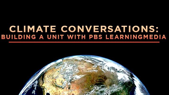 Climate Conversations: Building a Unit with PBS LearningMedia Webinar