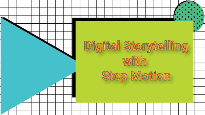 Digital Storytelling with Stop Motion