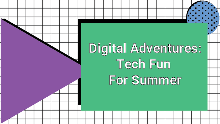 Digital Adventures: Tech Fun for Summer