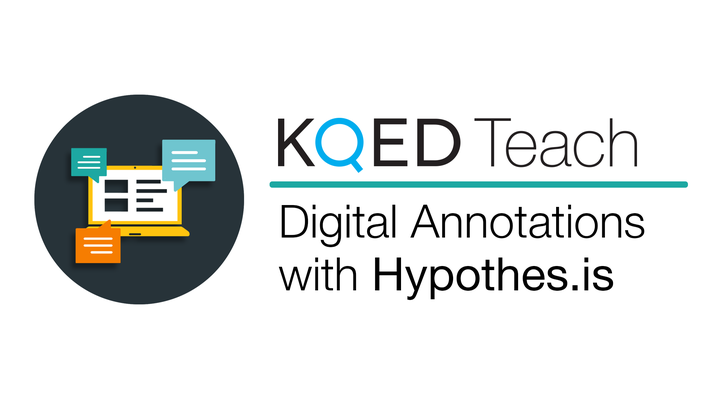 Digital Annotation with Hypothes.is | KQED Teach