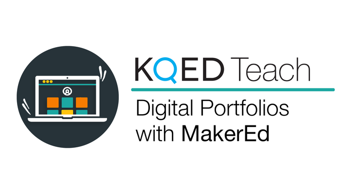 Digital Portfolios with Maker Ed | KQED Teach