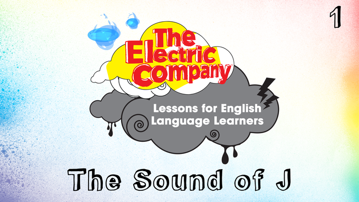The Sound of J | The Electric Company English Language Learners