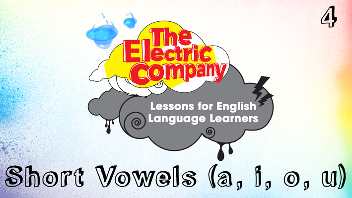 Short Vowels (a, i, o, u) | The Electric Company English Language Learners