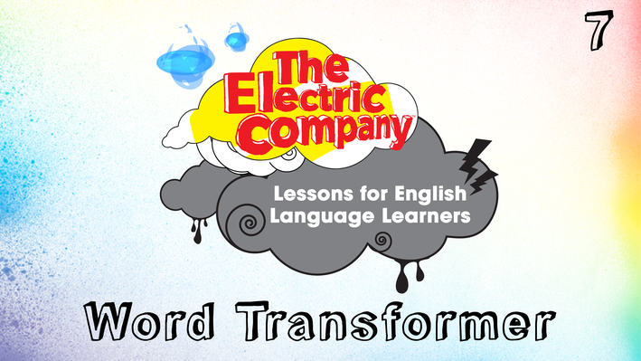 Word Transformer | The Electric Company English Language Learners