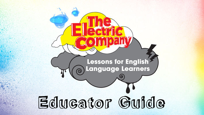 Educator Guide | The Electric Company English Language Learners