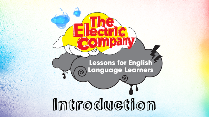 Introduction | The Electric Company English Language Learners