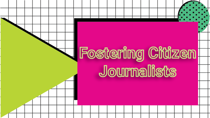 Fostering Citizen Journalists Introduction