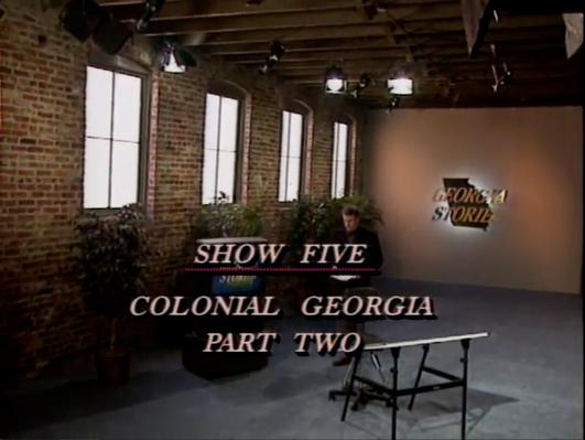 Georgia Stories 105-Colonial Georgia, Part II