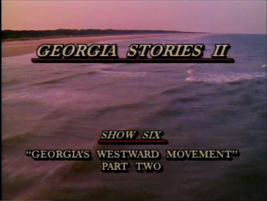 Georgia Stories 206: Georgia's Westward Movement, Part II