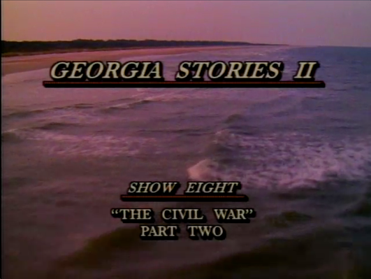 Georgia Stories 208: The Civil War, Part II