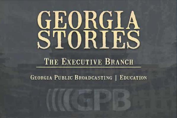 Georgia Stories: The Executive Branch