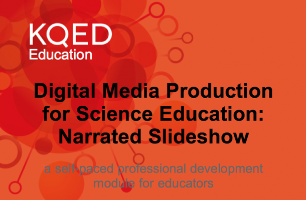 Digital Media Production for Science Education Narrated Slideshow