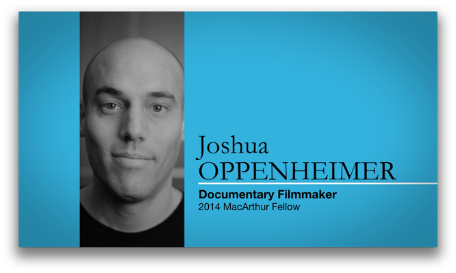 Joshua Oppenheimer, Documentary Filmmaker | MacArthur Fellows Program