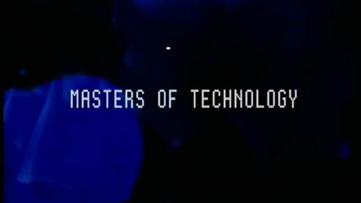 Masters of Technology: Part 1