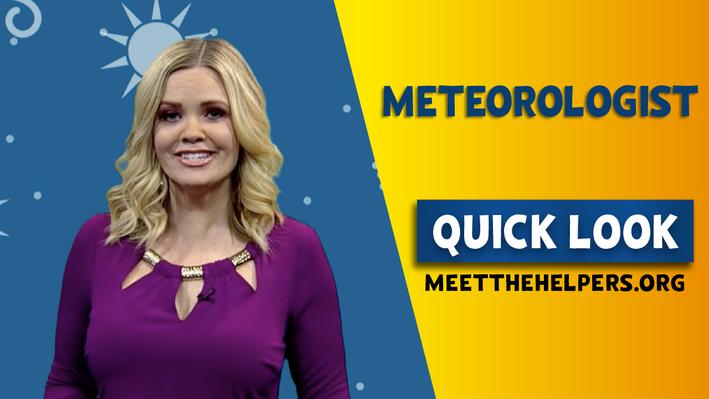 Meet the Helpers | Meteorologists are Helpers: Quick Look
