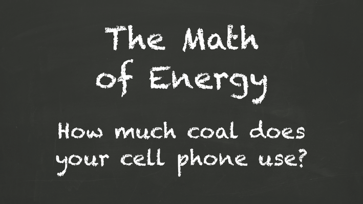 The Math of Energy - How much coal does your cell phone use?