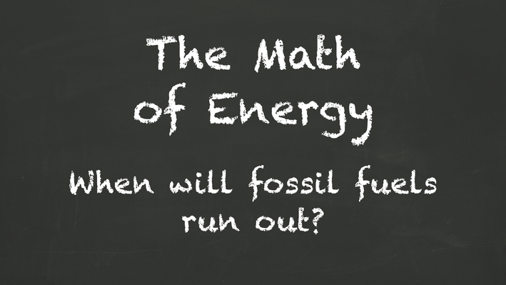 The Math of Energy | When Will Fossil Fuels Run Out?