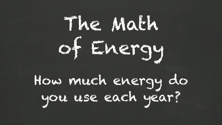 The Math of Energy - How much energy do you use each year?