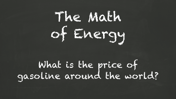 The Math of Energy – What is the price of gasoline around the world?