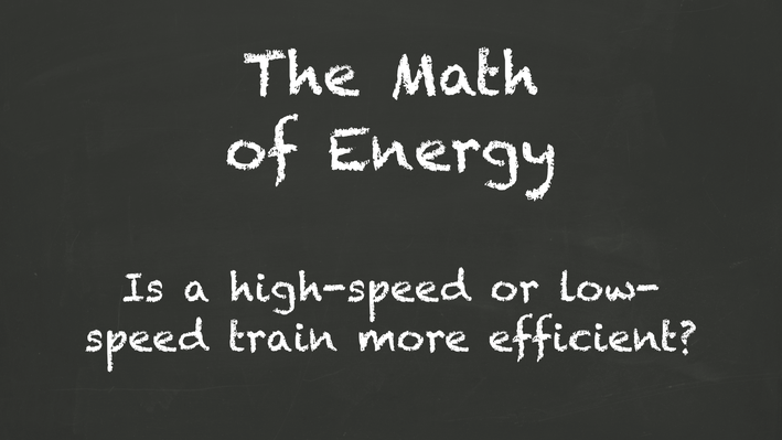 The Math of Energy – Is a high-speed or low-speed train more efficient?
