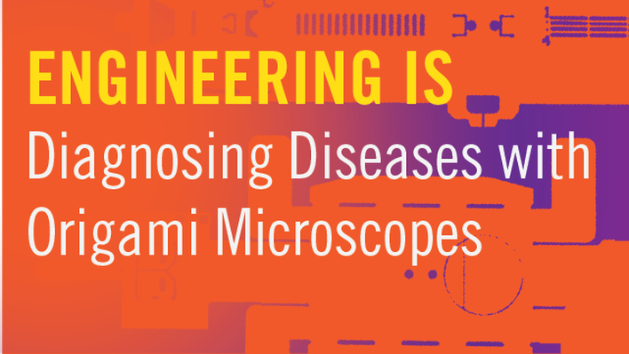 Engineering Is Diagnosing Diseases with Origami Microscopes