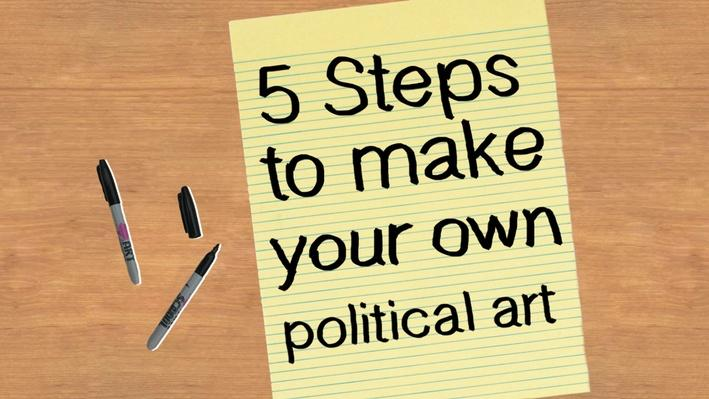 Five Steps to Make Your Own Political Art