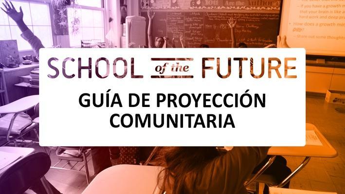 School of the Future | Guía de Proyección Comunitaria