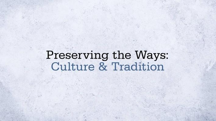 Preserving the Ways: Culture & Tradition