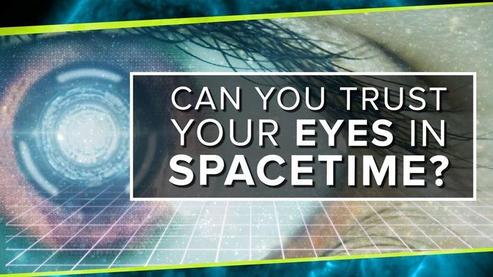 Can You Trust Your Eyes in Spacetime?   PBS Space Time