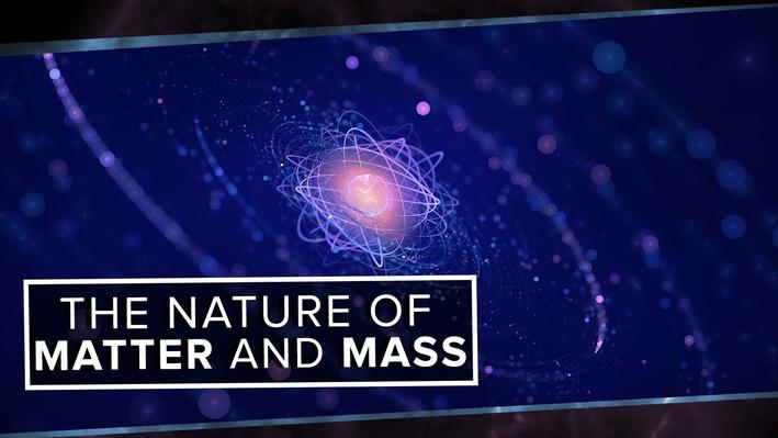 The True Nature of Matter and Mass | PBS Space Time