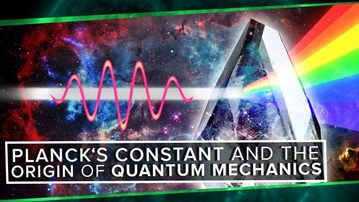 Planck's Constant and the Origin of Quantum Mechanics | PBS Space Time