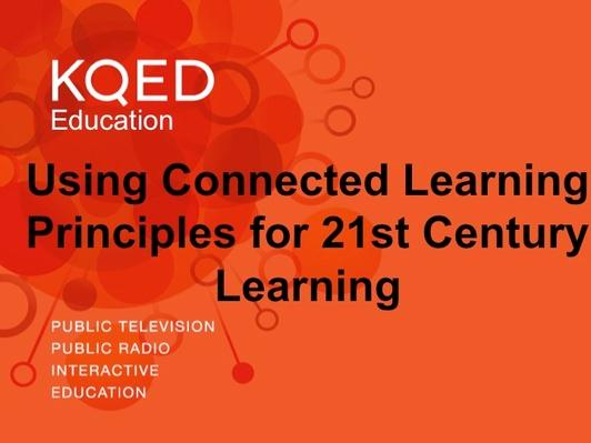 Connected Learning Principles to Promote 21st-Century Learning | KQED Professional Development