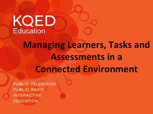 Managing Learners, Tasks and Assessments in a Connected Environment