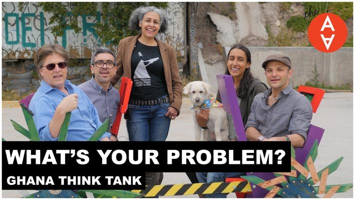 What's Your Problem?: Ghana Think Tank | The Art Assignment