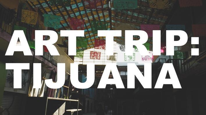 Art Trip: Tijuana | The Art Assignment