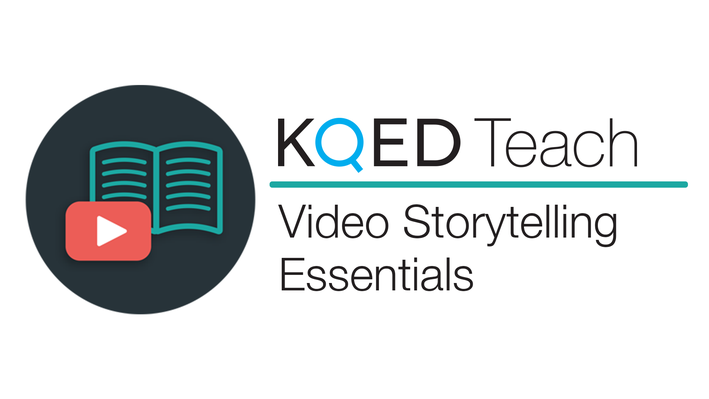 Video Storytelling Essentials | KQED Teach